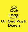 Guh Long  Round  Or Get Push  Down - Personalised Poster A4 size