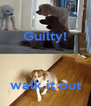 Guilty!    walk it out - Personalised Poster A4 size