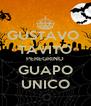 GUSTAVO  TAVITO PEREGRINO GUAPO UNICO - Personalised Poster A4 size