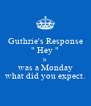 """Guthrie's Response """" Hey """" It was a Monday what did you expect. - Personalised Poster A4 size"""