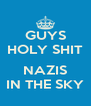 GUYS HOLY SHIT  NAZIS IN THE SKY - Personalised Poster A4 size