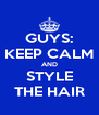 GUYS: KEEP CALM AND STYLE THE HAIR - Personalised Poster A4 size