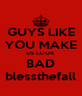 GUYS LIKE YOU MAKE US LOOK BAD blessthefall - Personalised Poster A4 size