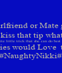 Guys when your partner,girlfriend or Mate gets down on her knees to  tongue kiss that tip what's your  favorite little trick that she can do best ???? The Ladies would Love  to know  #NaughtyNikki# - Personalised Poster A4 size