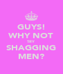 GUYS! WHY NOT TRY SHAGGING MEN? - Personalised Poster A4 size