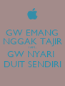 GW EMANG NGGAK TAJIR TAPI... GW NYARI  DUIT SENDIRI - Personalised Poster A4 size