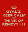 GYAL'Z  KEEP CALM AND THINK OF REMZYY!!!! - Personalised Poster A4 size