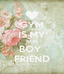 GYM IS MY NEW BOY  FRIEND - Personalised Poster A4 size