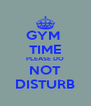 GYM  TIME PLEASE DO NOT DISTURB - Personalised Poster A4 size