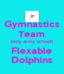 Gymnastics Team (only at my school) Flexable Dolphins - Personalised Poster A4 size