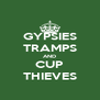 GYPSIES TRAMPS AND CUP THIEVES - Personalised Poster A4 size