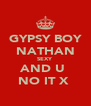 GYPSY BOY NATHAN SEXY  AND U  NO IT X  - Personalised Poster A4 size