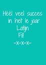 Héél veel succes  in het 1e jaar  Latijn  Fil!  -x-x-x-  - Personalised Poster A4 size