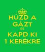 HÚZD A GÁZT ÉS KAPD KI 1 KERÉKRE - Personalised Poster A4 size