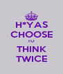 H*YAS CHOOSE TO THINK TWICE - Personalised Poster A4 size