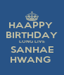 HAAPPY  BIRTHDAY LONG LIVE SANHAE HWANG  - Personalised Poster A4 size