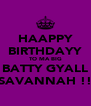 HAAPPY BIRTHDAYY TO MA BIG BATTY GYALL SAVANNAH !! - Personalised Poster A4 size