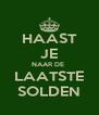 HAAST JE NAAR DE  LAATSTE SOLDEN - Personalised Poster A4 size