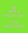 Had a headache?  NO EXCUSES! - Personalised Poster A4 size