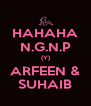 HAHAHA N.G.N.P (Y) ARFEEN & SUHAIB - Personalised Poster A4 size