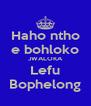 Haho ntho e bohloko JWALOKA Lefu Bophelong - Personalised Poster A4 size