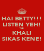 HAI BETTY!!! LISTEN YEH! TUI  KHALI SIKAS KENE! - Personalised Poster A4 size