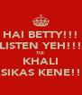 HAI BETTY!!! LISTEN YEH!!! TUI  KHALI SIKAS KENE!! - Personalised Poster A4 size
