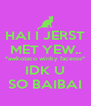 HAI I JERST MET YEW.. *awkotaco winky facesss* IDK U SO BAIBAI - Personalised Poster A4 size