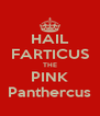 HAIL FARTICUS THE PINK Panthercus - Personalised Poster A4 size