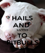 HAILS AND  LOVES TO PITBULLS - Personalised Poster A4 size