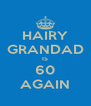 HAIRY GRANDAD IS 60 AGAIN - Personalised Poster A4 size