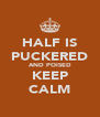 HALF IS PUCKERED AND POISED KEEP CALM - Personalised Poster A4 size