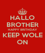HALLO BROTHER HAPPY BRITHDAY KEEP WOLE ON - Personalised Poster A4 size