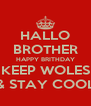 HALLO BROTHER HAPPY BRITHDAY KEEP WOLES & STAY COOL - Personalised Poster A4 size