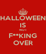 HALLOWEEN IS NOT F**KING OVER - Personalised Poster A4 size