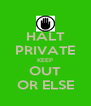 HALT PRIVATE KEEP OUT OR ELSE - Personalised Poster A4 size
