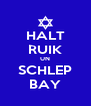 HALT RUIK UN SCHLEP BAY - Personalised Poster A4 size