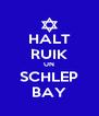 HALT RUIK UN SCHLEP BAY - Personalised Poster A4 size