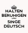 HALTEN BERUHIGEN UND SINGE DEUTSCH - Personalised Poster A4 size