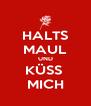 HALTS MAUL UND KÜSS  MICH - Personalised Poster A4 size