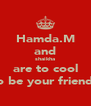 Hamda.M and shaikha are to cool to be your friends - Personalised Poster A4 size