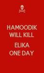 HAMOODIK WILL KILL  ELIKA ONE DAY - Personalised Poster A4 size