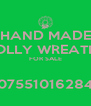 HAND MADE HOLLY WREATHS FOR SALE  07551016284 - Personalised Poster A4 size