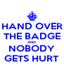 HAND OVER THE BADGE AND NOBODY GETS HURT - Personalised Poster A4 size