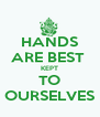 HANDS ARE BEST  KEPT TO OURSELVES - Personalised Poster A4 size