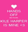 HANDS OFF BECAUSE KILE HARPER IS MINE <3 - Personalised Poster A4 size