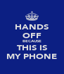 HANDS OFF BECAUSE THIS IS MY PHONE - Personalised Poster A4 size