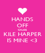 HANDS OFF CAUSE KILE HARPER IS MINE <3 - Personalised Poster A4 size