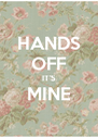 HANDS OFF IT'S MINE  - Personalised Poster A4 size