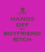 HANDS OFF MY BOYFRIEND BITCH - Personalised Poster A4 size